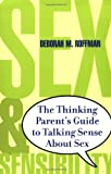Sex and Sensibility: The Thinking Parent's Guide to Talking Sense About Sex