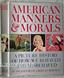 American Manners and Morals: A Picture History of How We Behaved and Misbehaved.