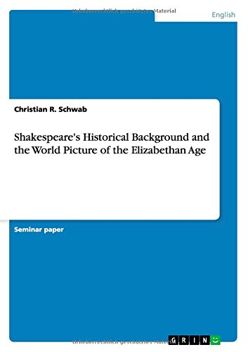 Shakespeare's Historical Background and the World Picture of the Elizabethan Age (German Edition)