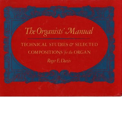 [(The Organists' Manual: Technical Studies and Selected Compositions for the Organ)] [Author: Roger E. Davis] published on (February, 1986)