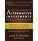 img - for [(The Only Guide to Alternative Investments You'll Ever Need: The Good, the Flawed, the Bad, and the Ugly )] [Author: Larry E. Swedroe] [Nov-2008] book / textbook / text book