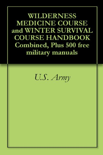 WILDERNESS MEDICINE COURSE and WINTER SURVIVAL COURSE HANDBOOK Combined, Plus 500 free military manuals