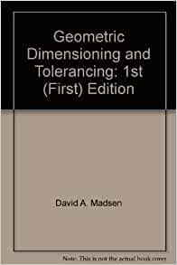 Geometric Dimensioning and Tolerancing: 1st (First