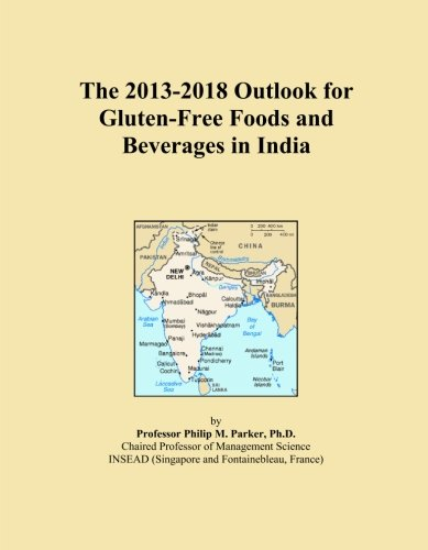 The 2013-2018 Outlook for Gluten-Free Foods and Beverages in India by Icon Group International