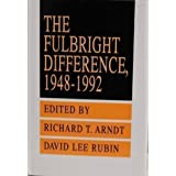 The Fulbright Difference, 1948-1992 (Studies on cultural diplomacy & the Fulbright experience)by Richard T. Arndt