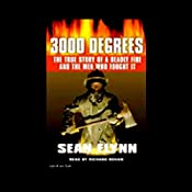 3000 Degrees: The True Story of a Deadly Fire and the Men Who Fought It | [Sean Flynn]