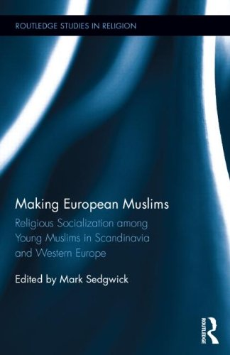 Making European Muslims: Religious Socialization Among Young Muslims in Scandinavia and Western Europe (Routledge Studies in Religion)