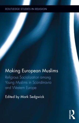 制作欧洲穆斯林: 宗教社会化年轻的穆斯林们在斯堪的那维亚和西欧 (Routledge 宗教研究)