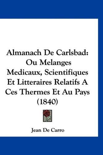 Almanach de Carlsbad: Ou Melanges Medicaux, Scientifiques Et Litteraires Relatifs a Ces Thermes Et Au Pays (1840)