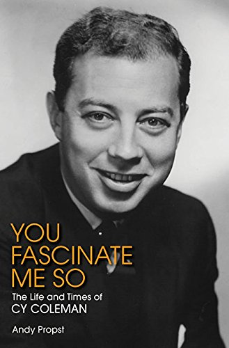 You Fascinate Me So: The Life and Times of Cy Coleman PDF