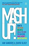 Ian Sanders Mash-up!: How to Use Your Multiple Skills to Give You an Edge, Make Money and Be Happier