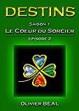DESTINS - Saison 1 : Le Coeur du Sorcier - Episode 2 (Saga DESTINS)