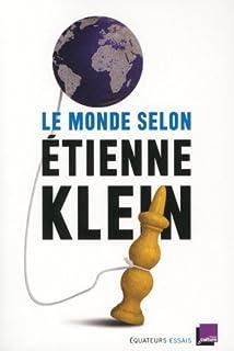 Le monde selon Etienne Klein : recueil des chroniques diffusées dans le cadre des Matins de France Culture : septembre 2012- mars 2014, Klein, Étienne