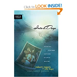 Into the Deep: One Man's Story of How Tragedy Took His Family but Could Not Take His Faith (Focus on the Family Books)