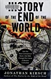 A History of the End of the World: How the Most Controversial Book in the Bible Changed the Course of Western Civilization (0739481312) by Kirsch, Jonathan