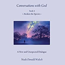 Awaken the Species: Conversations with God, Book 4 | Livre audio Auteur(s) : Neale Donald Walsch Narrateur(s) : Neale Donald Walsch, Nemuna Ceesay, Paul Vincent O'Connor