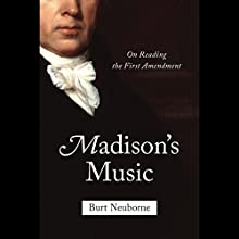 Madison's Music: On Reading the First Amendment (       UNABRIDGED) by Burt Neuborne Narrated by David Rapkin