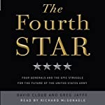 The Fourth Star: Four Generals and the Epic Struggle for the Future of the United States Army | David Cloud,Greg Jaffe