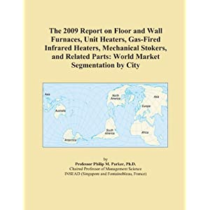The 2009 Report on Floor and Wall Furnaces, Heaters, Stokers, and Related Parts: World Market Segmentation City