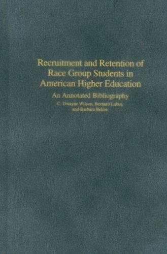 Recruitment and Retention of Race Group Students in American Higher Education: An Annotated Bibliography (Bibliographies and Indexes in Psychology)
