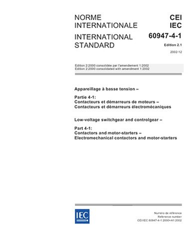 Iec 60947-4-1 Ed. 2.1 B:2002, Low-Voltage Switchgear And Controlgear - Part 4-1: Contactors And Motor-Starters - Electromechanical Contactors And Motor-Starters