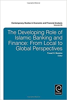 The Developing Role Of Islamic Banking And Finance: From Local To Global Perspectives (Contemporary Studies In Economics And Financial Analysis)