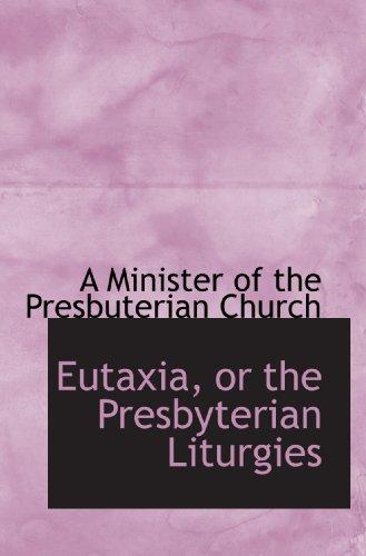 Eutaxia, or the Presbyterian Liturgies
