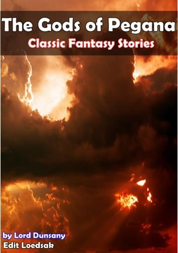The Gods of Pegana: Classic Fantasy Stories