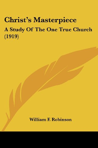 Christ's Masterpiece: A Study of the One True Church (1919)