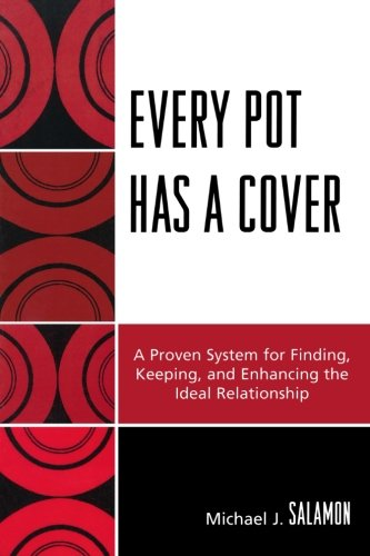 Jeder Topf hat ein Cover: ein bewährtes System zu finden, halten und Verbesserung der idealen Beziehung