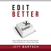 Edit Better: Hollywood-Tested Strategies for Powerful Video Editing | [Jeff Bartsch]