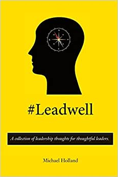 #Leadwell: A Collection Of Leadership Thoughts For Thoughtful Leaders.