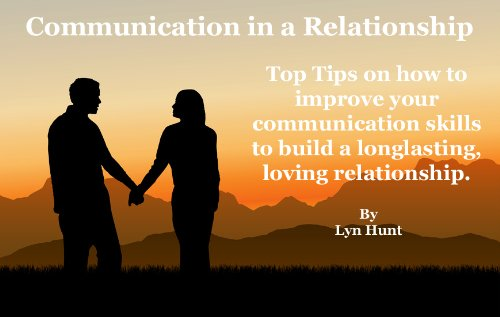 Communication in a Relationship: Top tips on how to improve your communication skills to build a long lasting, loving relationship