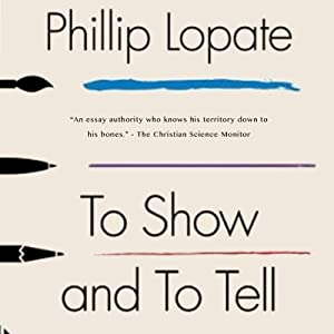 To Show and to Tell: The Craft of Literary Nonfiction | [Phillip Lopate]
