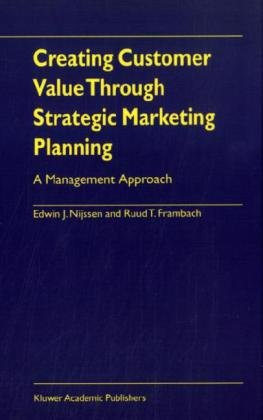 Marketing Strategy: Creating Customer Value Through Strategic Marketing Planning - A Management Approach