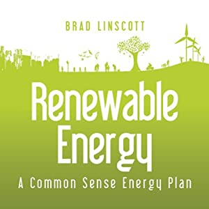 Renewable Energy: A Common Sense Energy Plan | [Bradford Linscott]