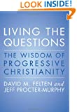 Living the Questions: The Wisdom of Progressive Christianity