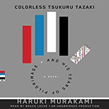 Colorless Tsukuru Tazaki and his Years of Pilgrimage (       UNABRIDGED) by Haruki Murakami, Philip Gabriel (translator) Narrated by Bruce Locke