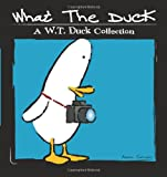 img - for What the Duck: A W.T. Duck Collection book / textbook / text book