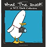 What the Duck: A W.T. Duck Collection ~ Aaron Johnson