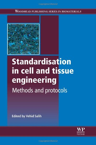 Standardisation In Cell And Tissue Engineering: Methods And Protocols (Woodhead Publishing Series In Biomaterials)