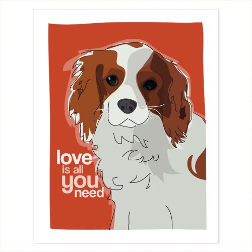 Cavalier King Charles Spaniel Art - Love is All You Need - Pop Doggie Dog Art Poster Sign Prints with Funny Sayings - 8 by 10 inches