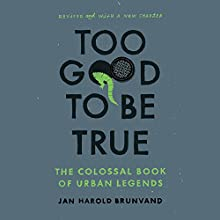 Too Good to Be True: The Colossal Book of Urban Legends (       UNABRIDGED) by Jan Harold Brunvand Narrated by Jonathan Yen