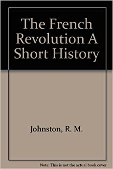 a short history of the french revolution Buy a short history of the french revolution 5 by jeremy d popkin (isbn: 9780205693573) from amazon's book store everyday low prices and free delivery on eligible.