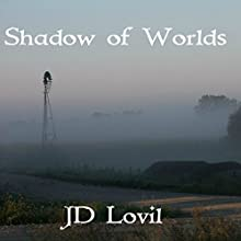 Shadow of Worlds: The Worlds of Man (       UNABRIDGED) by JD Lovil Narrated by Geoff Metcalf