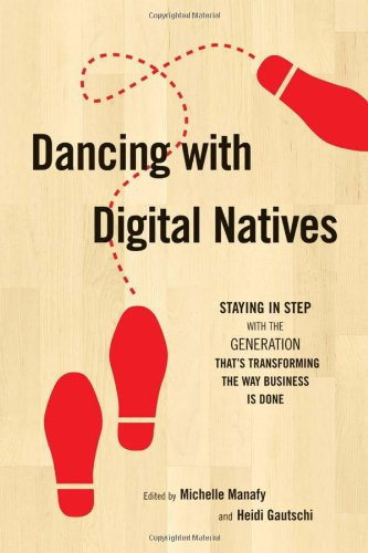 Dancing With Digital Natives: Staying In Step With The Generation That'S Transforming The Way Business Is Done front-293196