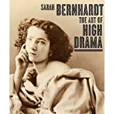 Sarah Bernhardt: The Art of High Drama