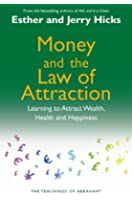 Money and the Law of Attraction: Learning to Attract Wealth, Health and Happiness