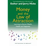 Money and the Law of Attraction: Learning To Attract Wealth, Health And Happinessby Esther and Jerry Hicks