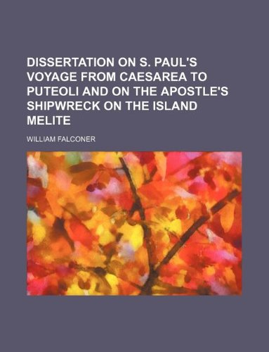 Dissertation on S. Paul's voyage from Caesarea to Puteoli and on the apostle's shipwreck on the island Melite